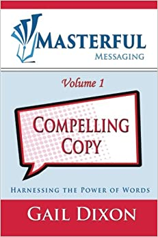Masterful Messaging: Compelling Copy: Harnessing the Power of Words: Volume 1