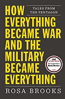 How Everything Became War and the Military Became Everything: Tales from the Pentagon by [Brooks, Rosa]