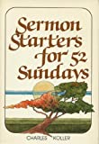 Sermon Starters for Fifty-Two Sundays, Charles W. Koller, 0801054400