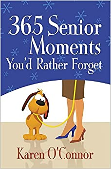 Book 365 Senior Moments You'd Rather Forget by Karen O'Connor (2012-09-01)