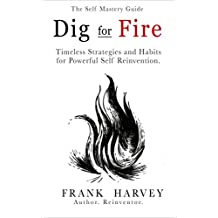Dig for Fire: Timeless Strategies and Habits for Powerful Self Reinvention