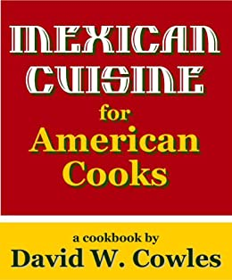 Mexican Cuisine for American Cooks by [Cowles, David W.]