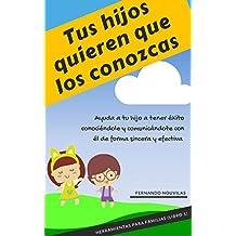 Tus hijos quieren que los conozcas: Ayuda a tu hijo a tener éxito conociéndole y comunicándote con él de forma sincera y efectiva (Herramientas para padres nº 1)