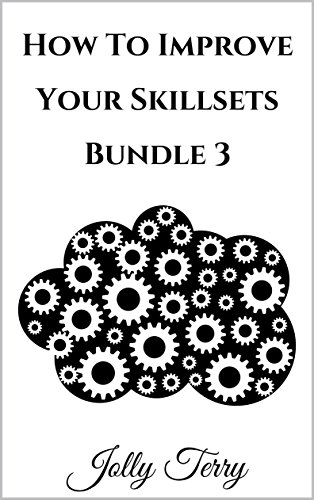 How To Improve Your Skillsets Bundle 3: A 9-In-1 Guide On New Various Useful Skills (The Life Guides Collection) cover