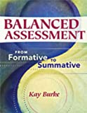 Balanced Assessment : From Formative to Summative, Burke, Kay, 193524924X