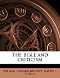 The Bible and Criticism, William Howard Bennett and Walter F. Adeney, 1177657546
