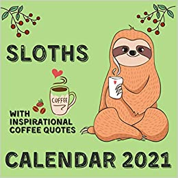 Sloths Calendar 2021 With Inspirational Coffee Quotes November 2020 December 2021 Square Illustrations Book Monthly Planner Calendar Publishing Nature Wisdom 9798697906309 Amazon Com Books