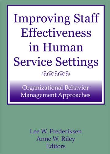 Improving Staff Effectiveness in Human Service Settings: Organizational Behavior Management Approaches