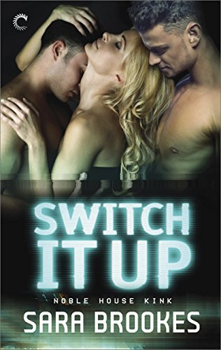 Switch It Up (Noble House Kink) by [Brookes, Sara]