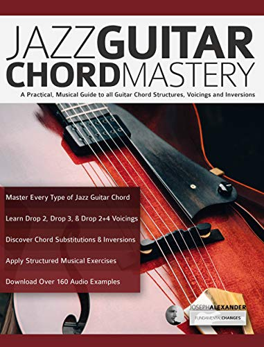 Jazz Guitar Chord Mastery: A Practical, Musical Guide to All Chord Structures, Voicings and Inversions (Guitar Chords in Context Book 2) ()