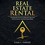 Real Estate Rental: Unlocking the Secrets to Generate Long-Term Passive Income with Real Estate Rental: Real Estate Revolution, Book 2 | Liam S. Parker