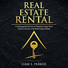 Real Estate Rental: Unlocking the Secrets to Generate Long-Term Passive Income with Real Estate Rental: Real Estate Revolution, Book 2 Audiobook by Liam S. Parker Narrated by Sean Posvistak