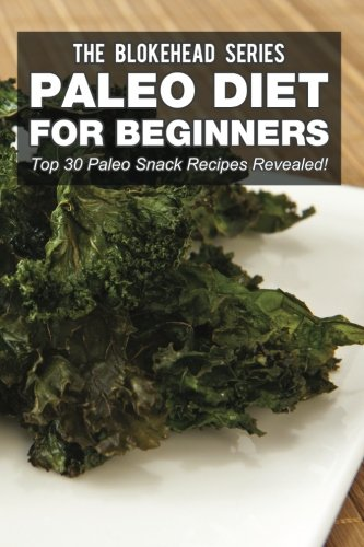 Paleo Diet For Beginners : Top 30 Paleo Snack Recipes Revealed! (The Blokehead Success Series)