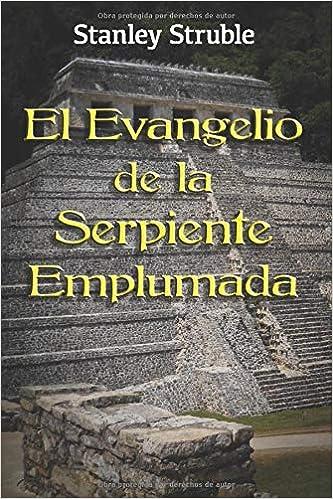 El Evangelio de la Serpiente Emplumada Feathered Serpent Series: Amazon.es: Struble, Stanley: Libros