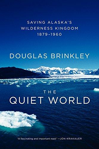 The Quiet World: Saving Alaskas Wilderness Kingdom, 1879-1960