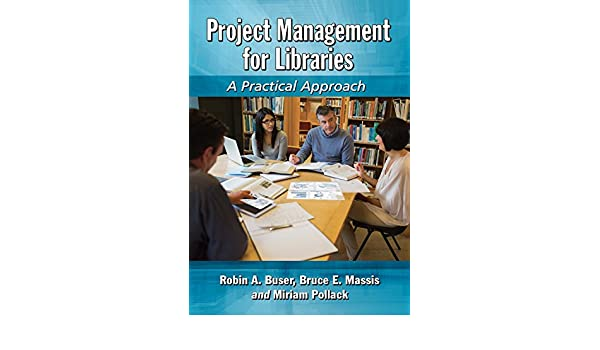 Amazon project management for libraries a practical approach amazon project management for libraries a practical approach ebook robin a buser miriam pollack kindle store fandeluxe Gallery