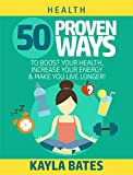 img - for Health: 50 PROVEN Ways to Boost Your Health, Increase Your Energy & Make You Live Longer! (See Results in 24 Hours) book / textbook / text book