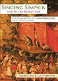 Singing Simpkin and Other Bawdy Jigs : Musical Comedy on the Shakespearean Stage: Scripts, Music and Context, Clegg, Skeaping and Clegg, Roger, 0859898784