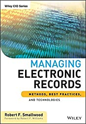 Managing Electronic Records: Methods, Best Practices, and Technologies by Robert F. Smallwood (2013-04-15)