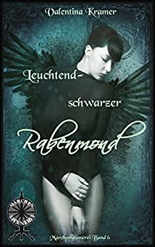 leuchtendschwarzer Rabenmond (Märchenspinnerei 6) (German Edition) by [Kramer, Valentina]