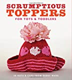 Scrumptious Toppers for Tots and Toddlers, Debby Ware, 1561589985