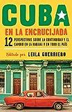 Cuba en la encrucijada: 12 perspectivas sobre la continuidad y el cambio en la habana y en todo el país (Spanish Edition)