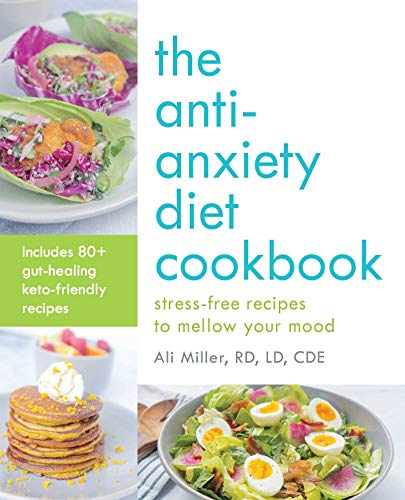 The Anti-Anxiety Diet Cookbook: Stress-Free Recipes to Mellow Your Mood