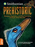 Prehistoric: Dinosaurs, Megalodons, and Other Fascinating Creatures of the Deep Past