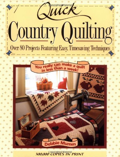 Quick Country Quilting: Over 80 Projects Featuring Easy, Timesaving Techniques