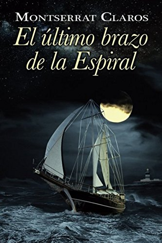 El último brazo de la espiral Tapa blanda – 9 feb 2018 Montserrat Claros Fernández Independently published 1980244065 Fiction / Sea Stories