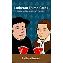 Lutheran Trump Cards: Playing Our Best Hand in the 21st Century