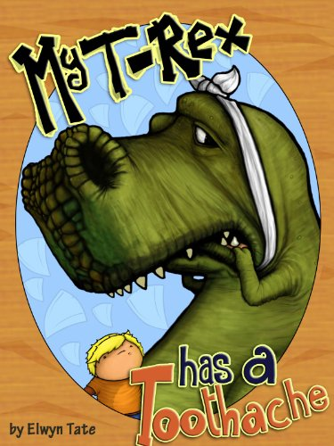 (My T-Rex Has A Toothache - Childrens Picture Book)