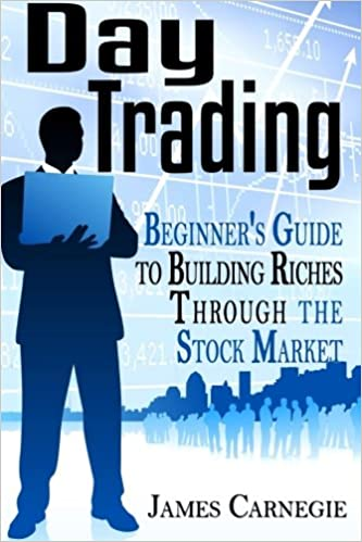 Day Trading: Beginner's Guide to Building Riches Through the Stock Market