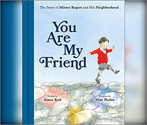 You Are My Friend: The Story Of Mister Rogers And His Neighborhood por Aimee Reid epub