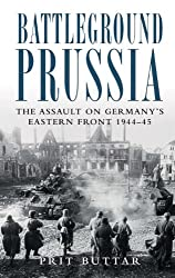 Battleground Prussia: The Assault on Germany's Eastern Front 1944-45 (General Military)