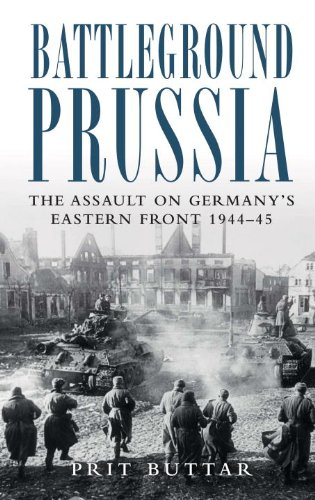 Battleground Prussia: The Assault on Germany's Eastern Front 1944-45 (General Military) pdf epub