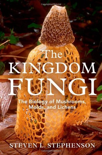By Steven L. Stephenson - The Kingdom Fungi: The Biology of Mushrooms, Molds, and Lichens