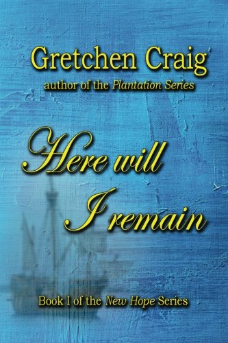 Here Will I Remain: Book 1 of the New Hope Series (Volume 1) [Gretchen Craig] (Tapa Blanda)
