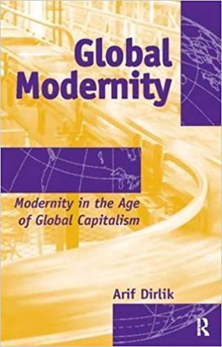 Book Global Modernity: Modernity in the Age of Global Capitalism (Radical Imagination) by Arif Dirlik (2007-06-17)