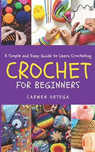 CROCHET FOR BEGINNERS: A Simple and Easy Guide to learn Crocheting -