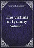 The Victims of Tyranny Volume 1, Charles E. Beardsley, 5518968485