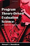 Program Theory-Driven Evaluation Science : Strategies and Applications, Donaldson, Stewart I., 0805846700