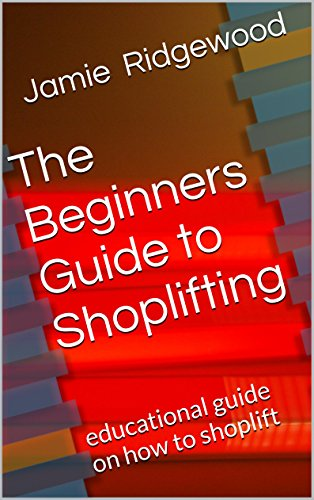 The Beginners Guide to Shoplifting: educational guide on how to shoplift