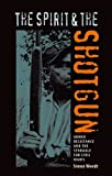 The Spirit and the Shotgun: Armed Resistance and the Struggle for Civil Rights (New Perspectives on the History of the South)