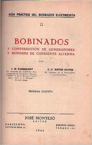 BOBINADOS Y CONSTRUCCION DE GENERADORES Y MOTORES DE CORRIENTE ALTERNA: Amazon.es: L. M. - Sintes Olives, F. F. Hassekieff: Libros