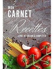 Mon Carnet de Recettes: Livre de Cuisine à Compléter   Jusqu'à 150 recettes   Contient l'index