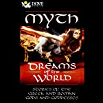 Myth: Dreams of The World: Stories of The Greek and Roman Gods and Goddesses | Janet Reinstra