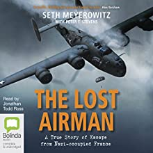 The Lost Airman: A True Story of Escape from Nazi-Occupied France Audiobook by Seth F. Stevens, Peter Meyerowitz Narrated by Jonathan Todd Ross