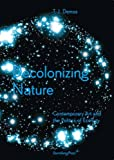 T.J. Demos: Decolonizing Nature / Contemporary Art and the Politics of Ecology