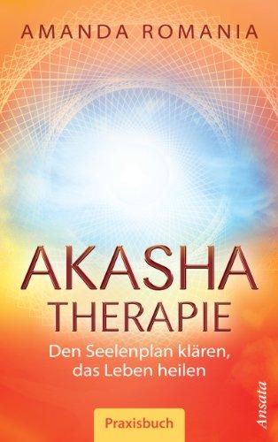 Akasha-Therapie: Den Seelenplan klären, das Leben heilen. Praxisbuch (German Edition)